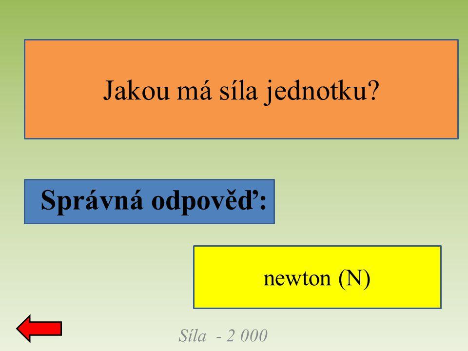Jakou má síla jednotku Síla - 2 000 newton (N)