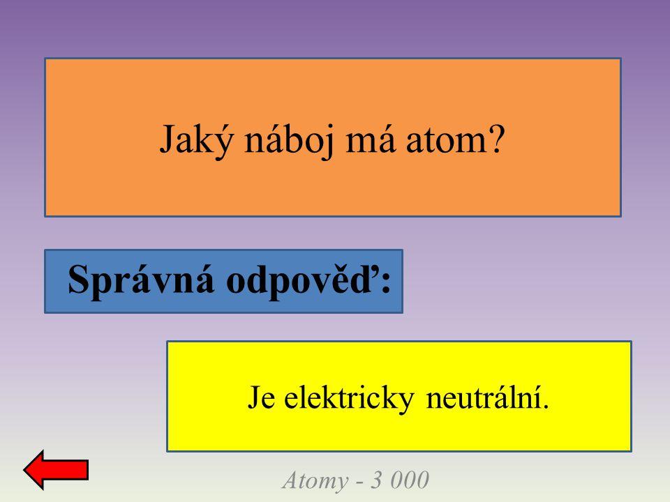 Správná odpověď: Jaký náboj má atom Atomy - 3 000 Je elektricky neutrální.