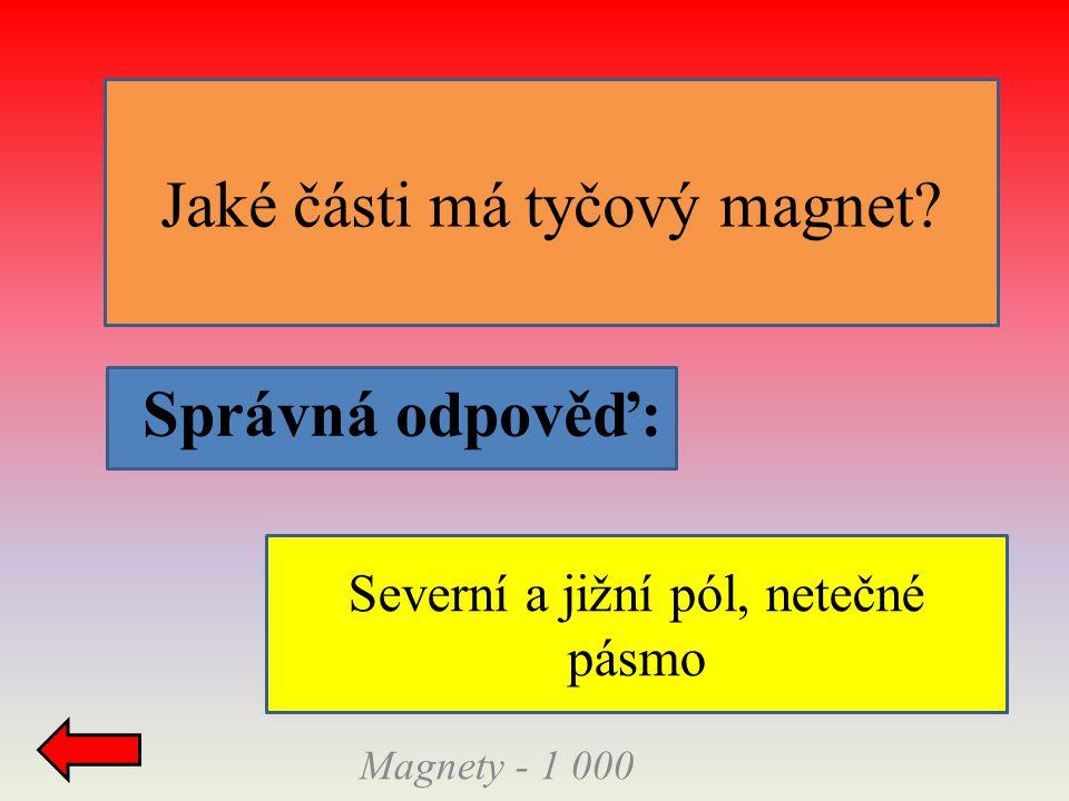 Magnety - 1 000 Jaké části má tyčový magnet? Správná odpověď: Severní a jižní pól, netečné pásmo