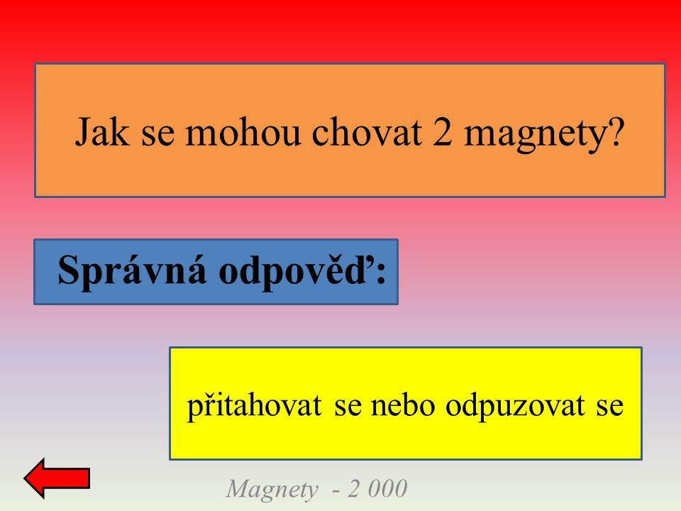 Správná odpověď: Jak se mohou chovat 2 magnety Magnety - 2 000 přitahovat se nebo odpuzovat se