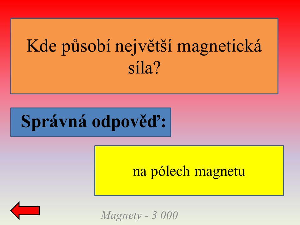 Správná odpověď: Kde působí největší magnetická síla Magnety - 3 000 na pólech magnetu