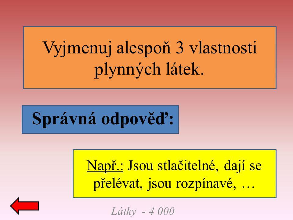 Látky - 5 000 Správná odpověď: Které vlastnosti mají společné kap.