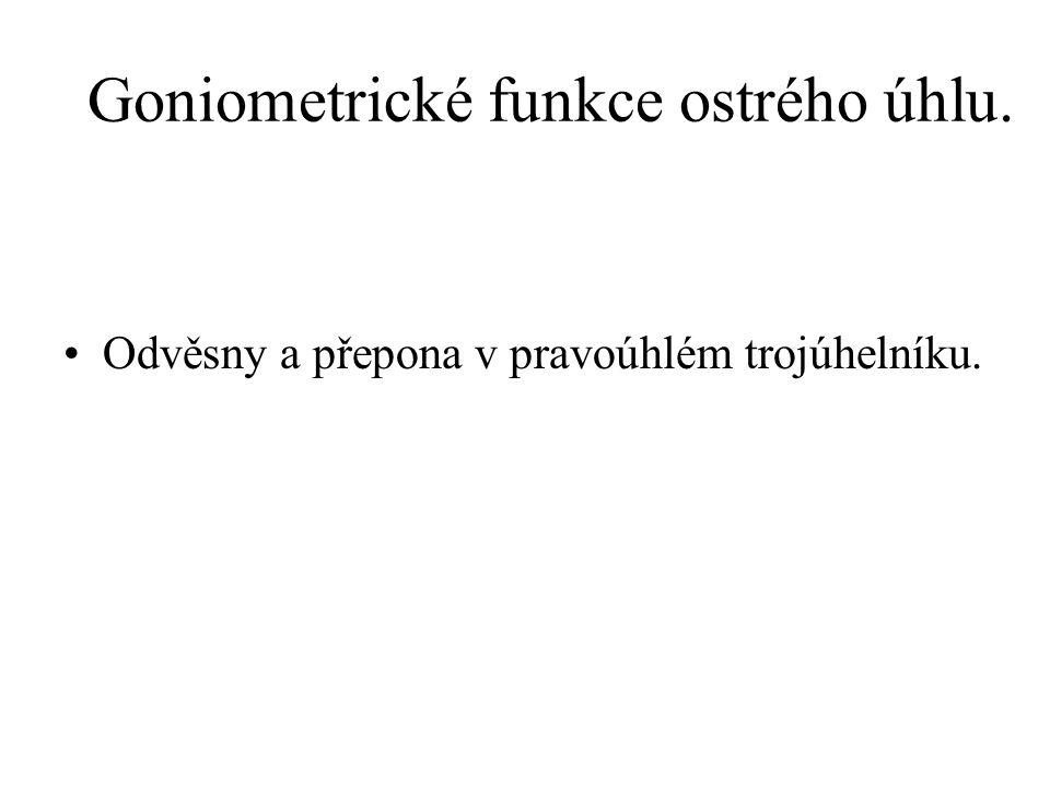 Goniometrické funkce ostrého úhlu. Odvěsny a přepona v pravoúhlém trojúhelníku.