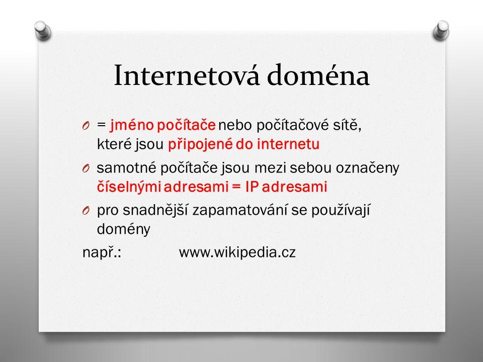 Internetová doména O = jméno počítače nebo počítačové sítě, které jsou připojené do internetu O samotné počítače jsou mezi sebou označeny číselnými adresami = IP adresami O pro snadnější zapamatování se používají domény např.: www.wikipedia.cz