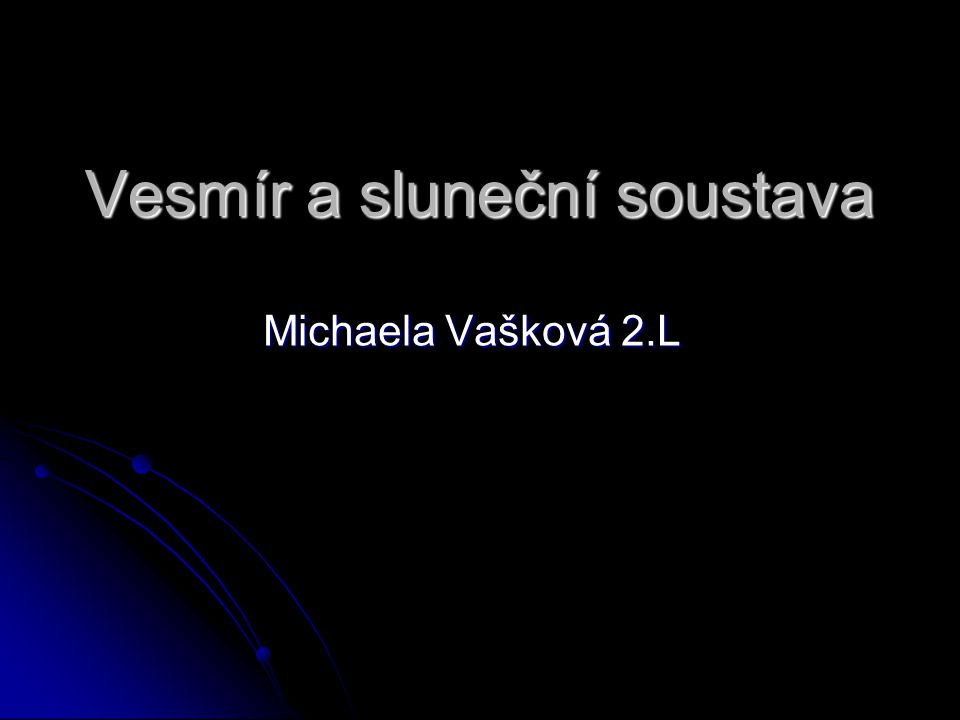 Vesmír a sluneční soustava Michaela Vašková 2.L