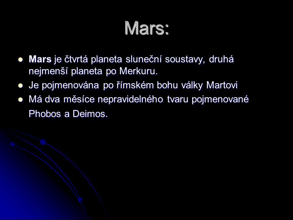 Mars: Mars je čtvrtá planeta sluneční soustavy, druhá nejmenší planeta po Merkuru. Mars je čtvrtá planeta sluneční soustavy, druhá nejmenší planeta po