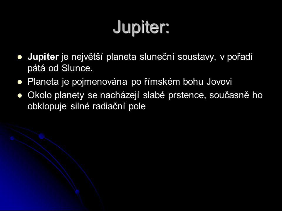 Jupiter: Jupiter je největší planeta sluneční soustavy, v pořadí pátá od Slunce. Planeta je pojmenována po římském bohu Jovovi Okolo planety se nacház