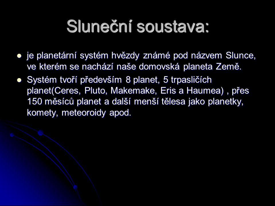 Sluneční soustava: je planetární systém hvězdy známé pod názvem Slunce, ve kterém se nachází naše domovská planeta Země. je planetární systém hvězdy z