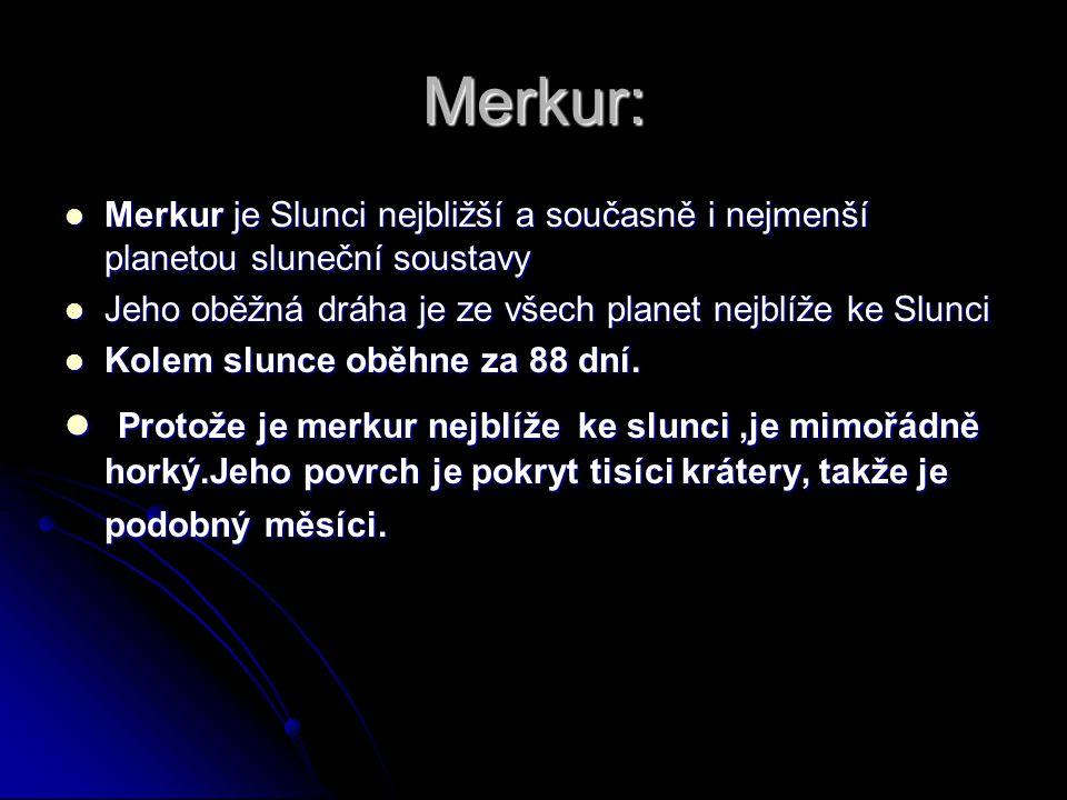Merkur: Merkur je Slunci nejbližší a současně i nejmenší planetou sluneční soustavy Merkur je Slunci nejbližší a současně i nejmenší planetou sluneční
