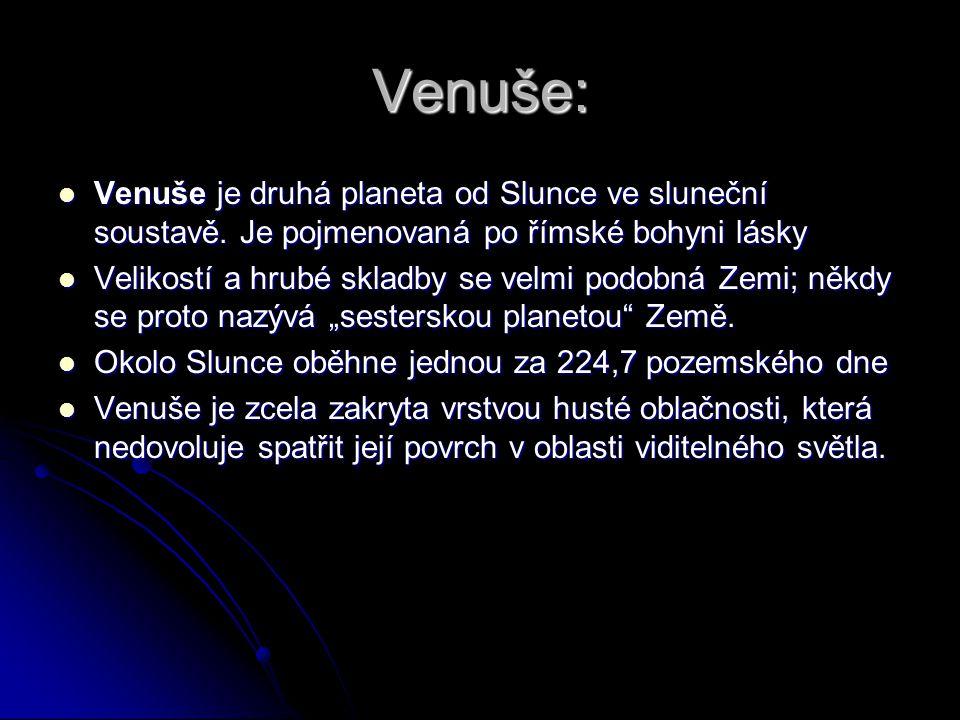 Venuše: Venuše je druhá planeta od Slunce ve sluneční soustavě. Je pojmenovaná po římské bohyni lásky Venuše je druhá planeta od Slunce ve sluneční so