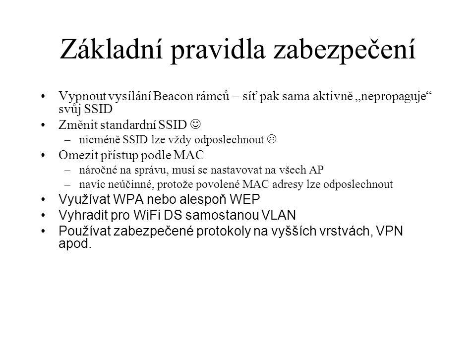 """Základní pravidla zabezpečení Vypnout vysílání Beacon rámců – síť pak sama aktivně """"nepropaguje"""" svůj SSID Změnit standardní SSID –nicméně SSID lze vž"""