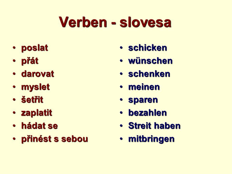 Verben - slovesa poslatposlat přátpřát darovatdarovat mysletmyslet šetřitšetřit zaplatitzaplatit hádat sehádat se přinést s seboupřinést s sebou schic