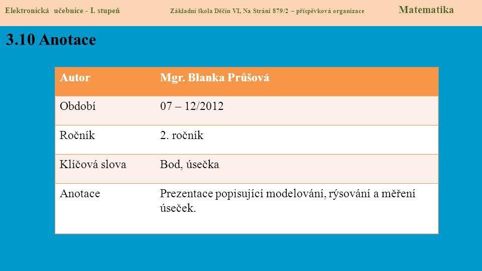AutorMgr. Blanka Průšová Období07 – 12/2012 Ročník2. ročník Klíčová slovaBod, úsečka AnotacePrezentace popisující modelování, rýsování a měření úseček