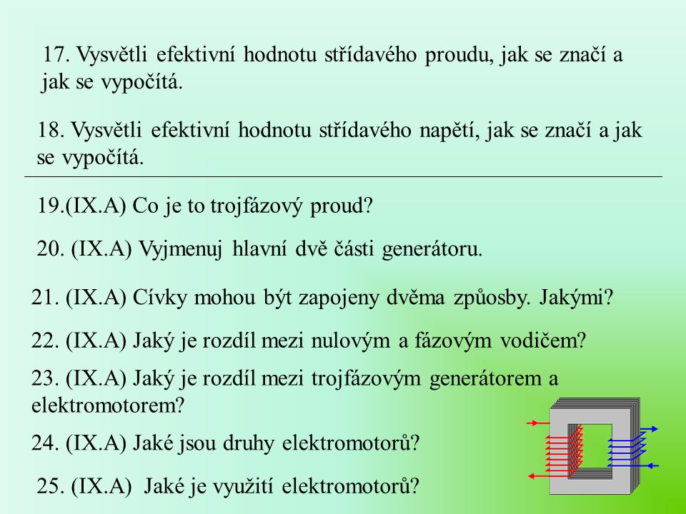 17. Vysvětli efektivní hodnotu střídavého proudu, jak se značí a jak se vypočítá. 19.(IX.A) Co je to trojfázový proud? 18. Vysvětli efektivní hodnotu