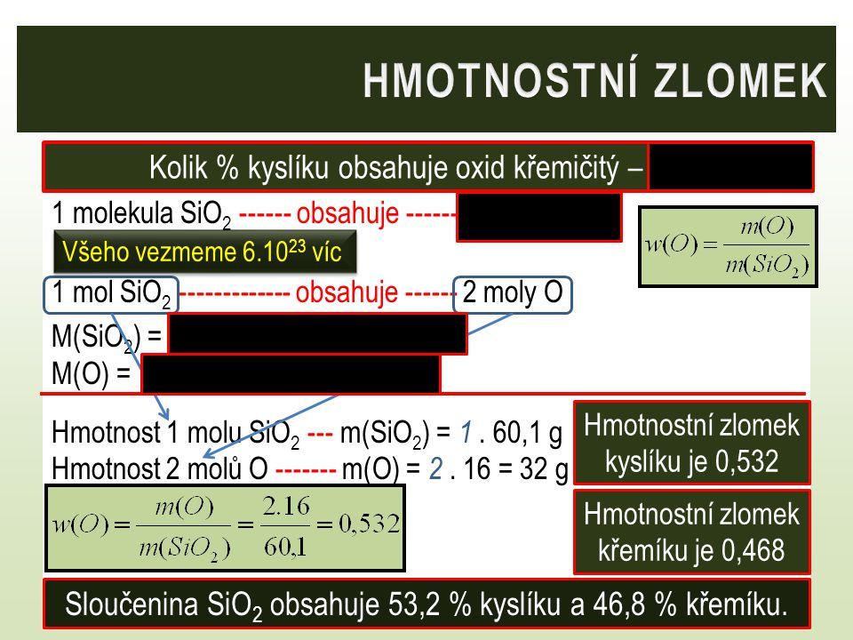 1 molekula SiO 2 ------ obsahuje ------ 2 atomy O 1 mol SiO 2 ------------- obsahuje ------ 2 moly O M(SiO 2 ) = 28,1 + 2. 16 = 60,1 g/mol M(O) = 16 g