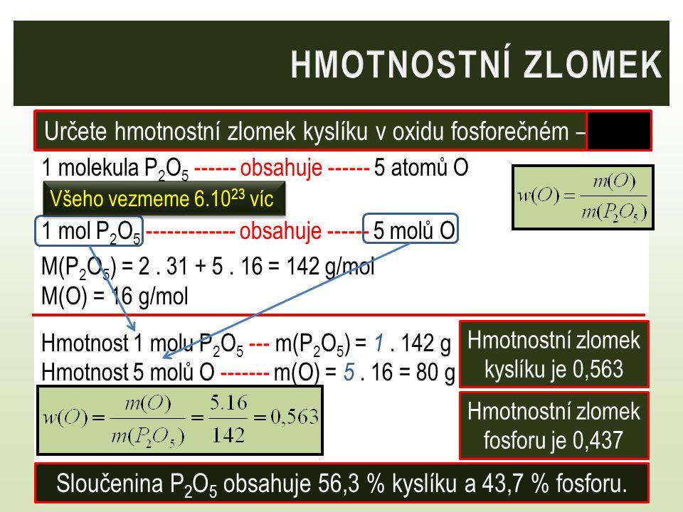 1 molekula P 2 O 5 ------ obsahuje ------ 5 atomů O 1 mol P 2 O 5 ------------- obsahuje ------ 5 molů O M(P 2 O 5 ) = 2.