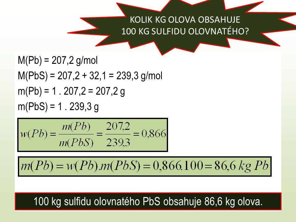 M(Pb) = 207,2 g/mol M(PbS) = 207,2 + 32,1 = 239,3 g/mol m(Pb) = 1. 207,2 = 207,2 g m(PbS) = 1. 239,3 g KOLIK KG OLOVA OBSAHUJE 100 KG SULFIDU OLOVNATÉ