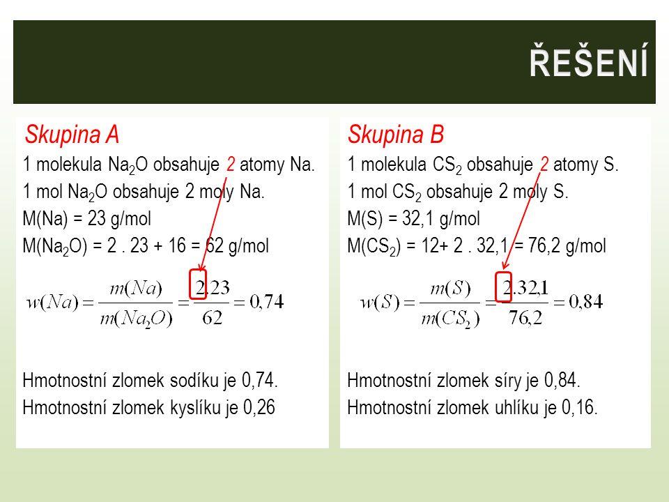 Skupina A 1 molekula Na 2 O obsahuje 2 atomy Na. 1 mol Na 2 O obsahuje 2 moly Na. M(Na) = 23 g/mol M(Na 2 O) = 2. 23 + 16 = 62 g/mol Hmotnostní zlomek