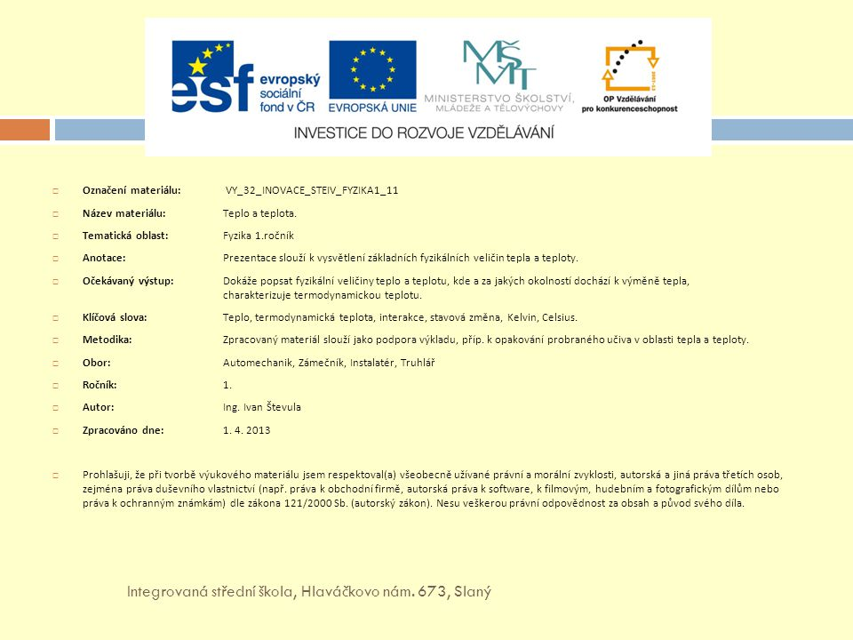  Označení materiálu: VY_32_INOVACE_STEIV_FYZIKA1_11  Název materiálu: Teplo a teplota.