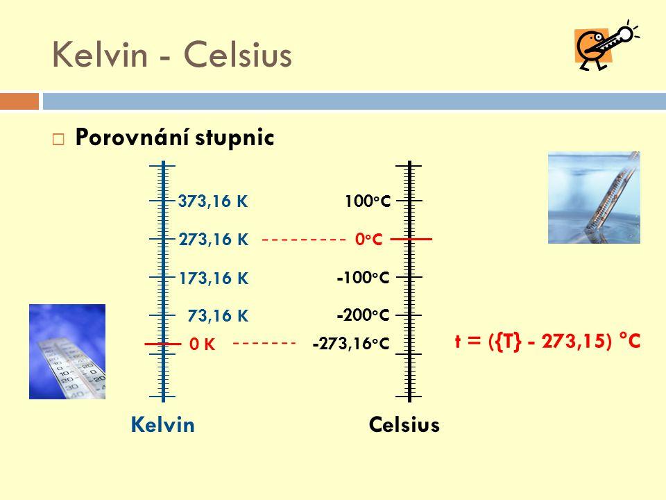 Kelvin - Celsius  Porovnání stupnic Kelvin Celsius 173,16 K -100 o C 0oC0oC 100 o C -273,16 o C 373,16 K 0 K 273,16 K 73,16 K -200 o C t = ({T} - 273,15) °C