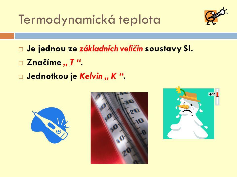 """Termodynamická teplota Těleso - termodynamická soustava Stavy tělesa  Objem, struktura, skupenství, tlak, teplota … Stavy charakterizujeme  Objem – """"V  Teplota – """"T  Tlak – """"p"""