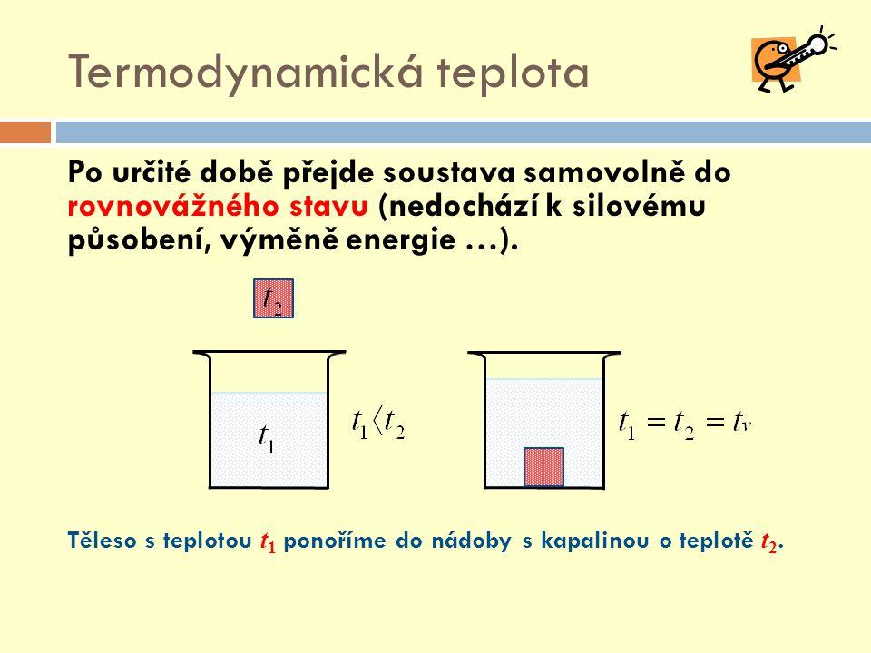 Termodynamická teplota Po určité době přejde soustava samovolně do rovnovážného stavu (nedochází k silovému působení, výměně energie …).