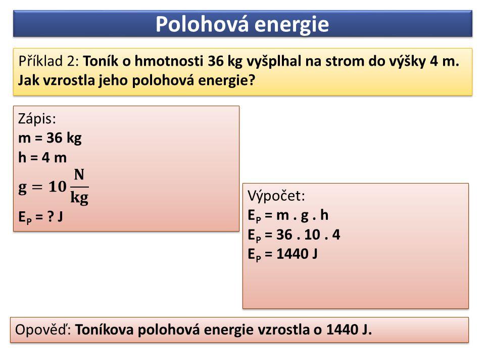 Příklad 2: Toník o hmotnosti 36 kg vyšplhal na strom do výšky 4 m. Jak vzrostla jeho polohová energie? Příklad 2: Toník o hmotnosti 36 kg vyšplhal na