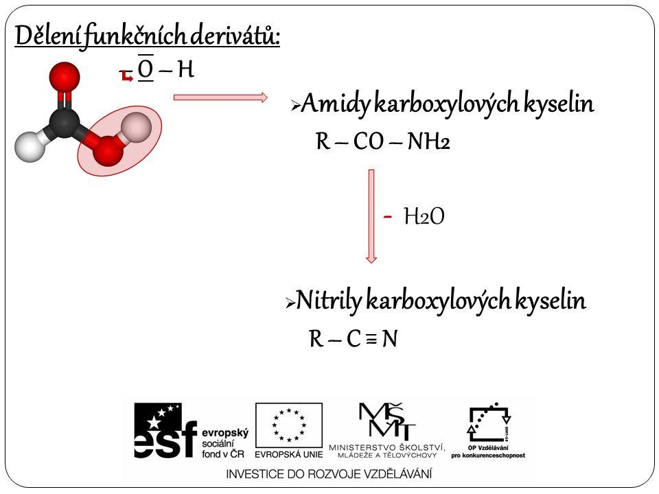Přehledová tabulka názvosloví: SloučeninaStrukturaZakončení názvu Karboxylová kyselina -ová kyselina -karboxylová kyselina Amidy -amid -karboxamid Nitrily -nitril -karbonitril O R C O H O R C NH 2 R C N