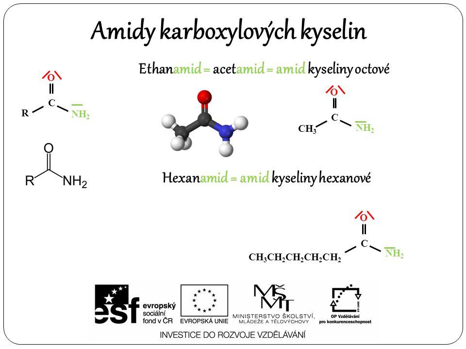 Amidy karboxylových kyselin O R C NH 2 Ethanamid = acetamid = amid kyseliny octové O CH 3 C NH 2 Hexanamid = amid kyseliny hexanové O CH 3 CH 2 CH 2 CH 2 CH 2 C NH 2