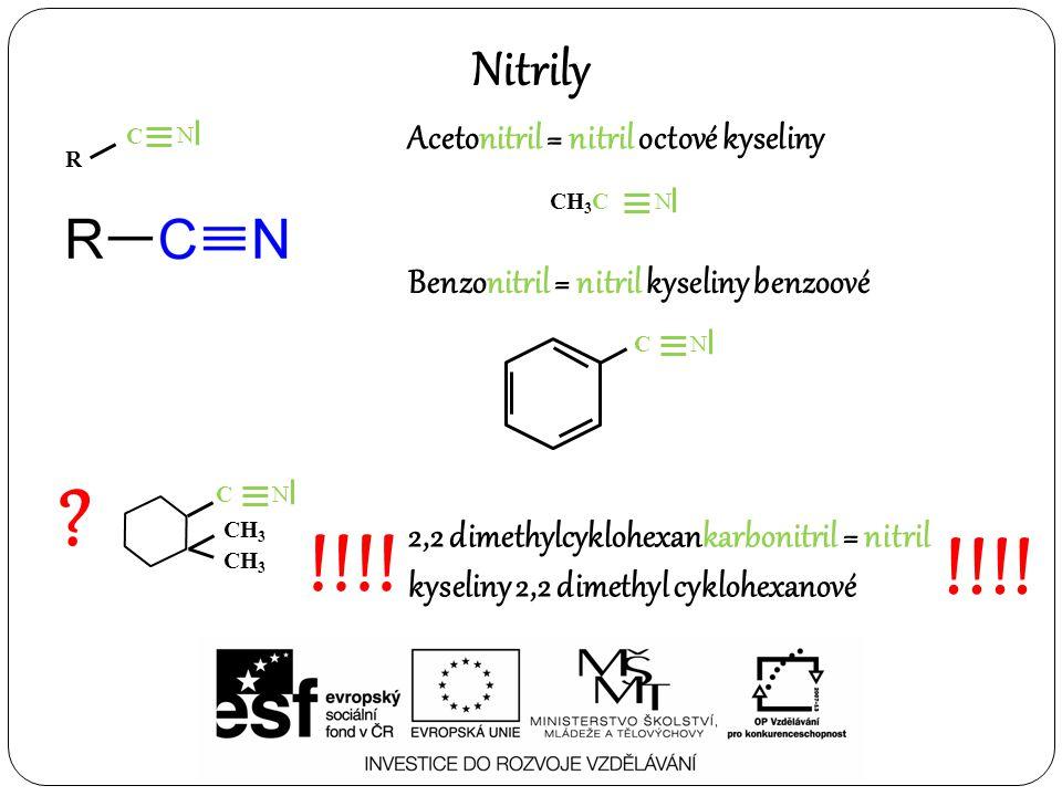 Nitrily Acetonitril = nitril octové kyseliny Benzonitril = nitril kyseliny benzoové R C N CH 3 CN CN .