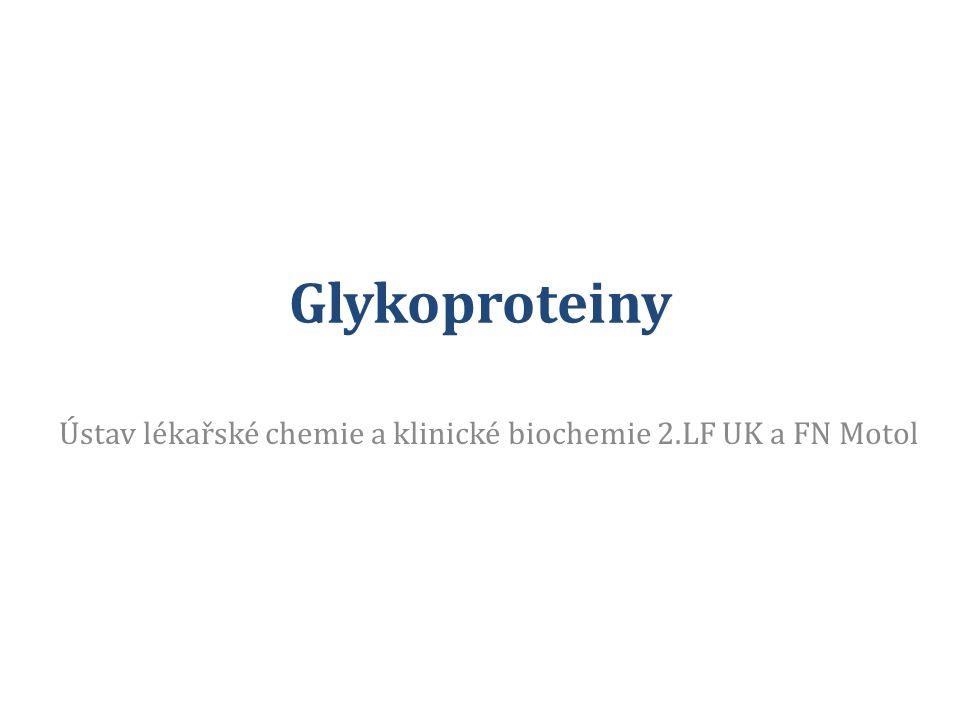 Glykoproteiny Ústav lékařské chemie a klinické biochemie 2.LF UK a FN Motol
