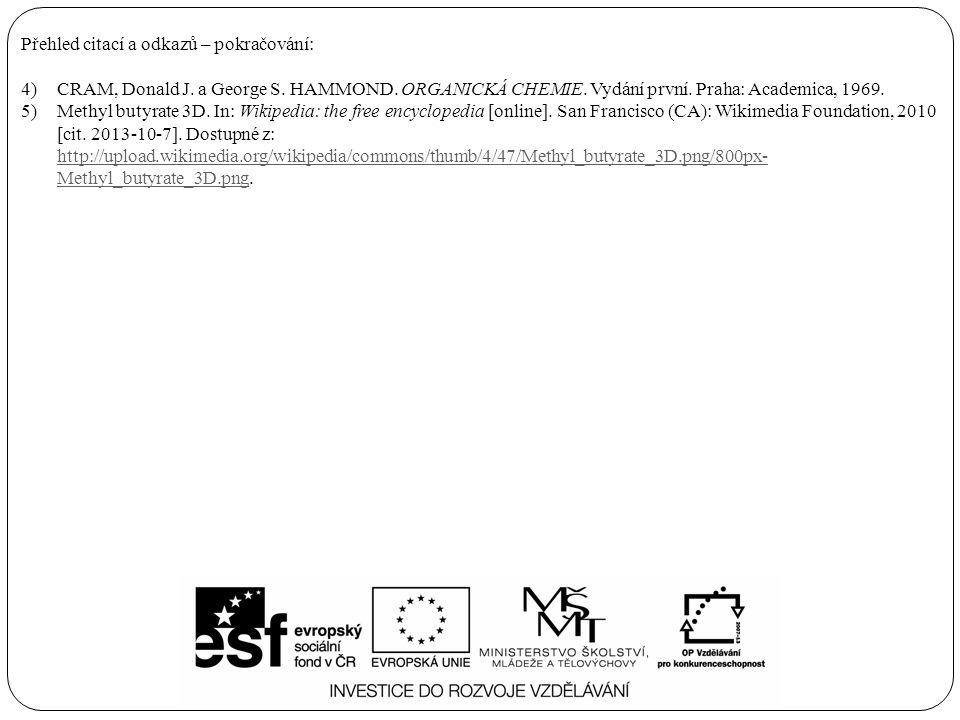 Přehled citací a odkazů – pokračování: 4)CRAM, Donald J. a George S. HAMMOND. ORGANICKÁ CHEMIE. Vydání první. Praha: Academica, 1969. 5)Methyl butyrat
