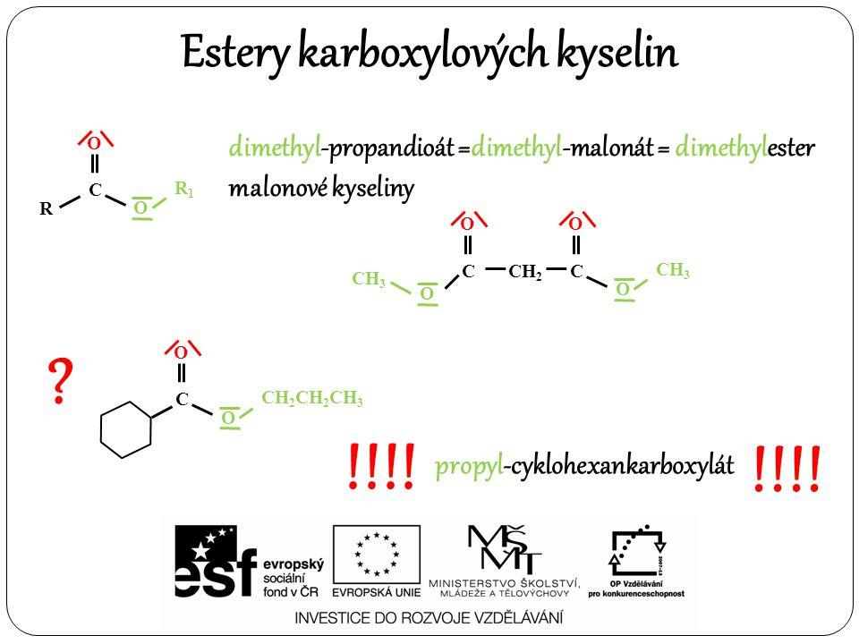 Estery karboxylových kyselin O R C O R1R1 OO CH 2 C O CH 3 C O dimethyl-propandioát =dimethyl-malonát = dimethylester malonové kyseliny O C O CH 2 CH
