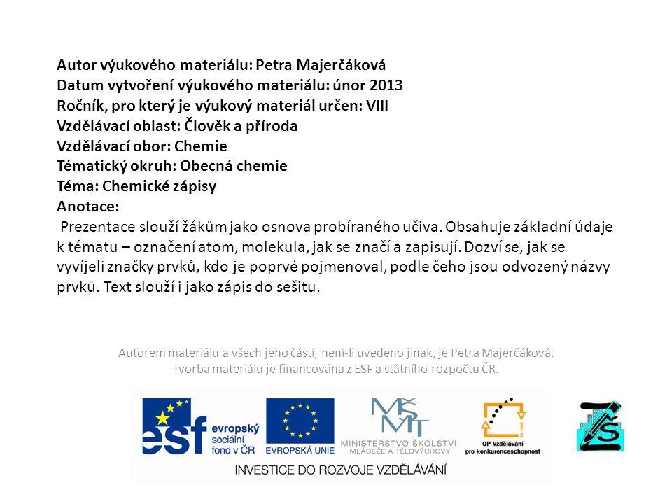 Autor výukového materiálu: Petra Majerčáková Datum vytvoření výukového materiálu: únor 2013 Ročník, pro který je výukový materiál určen: VIII Vzděláva