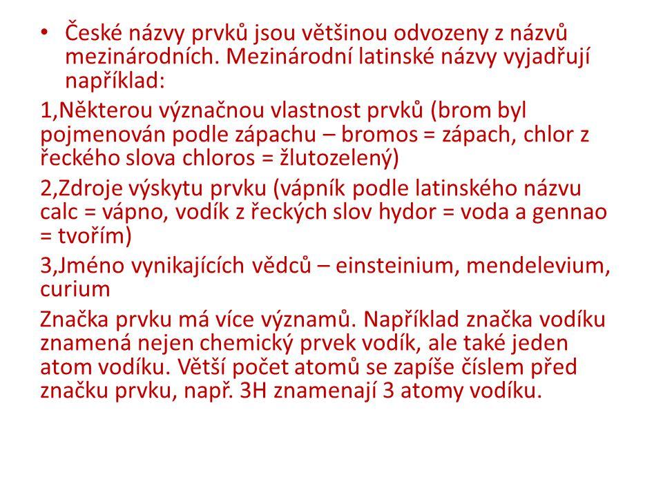 České názvy prvků jsou většinou odvozeny z názvů mezinárodních. Mezinárodní latinské názvy vyjadřují například: 1,Některou význačnou vlastnost prvků (