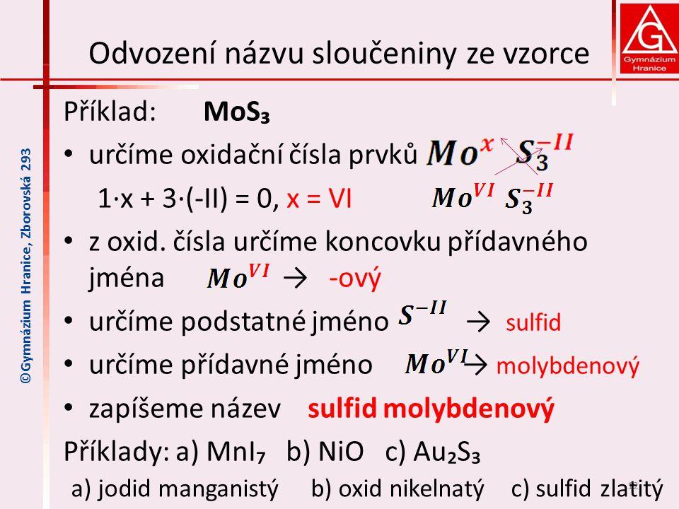 Odvození názvu sloučeniny ze vzorce Příklad: MoS₃ určíme oxidační čísla prvků 1∙x + 3∙(-II) = 0, x = VI z oxid. čísla určíme koncovku přídavného jména