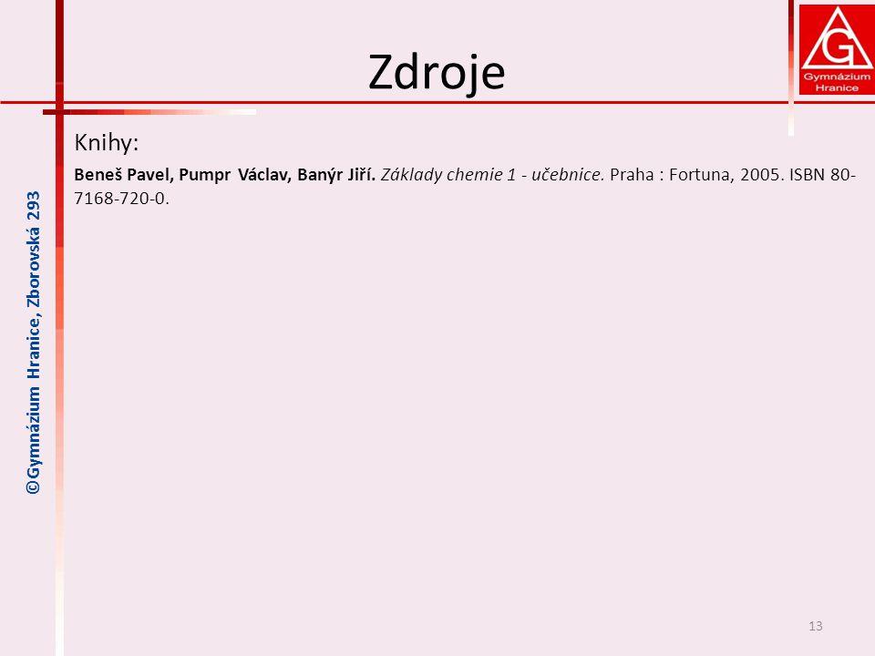Zdroje Knihy: Beneš Pavel, Pumpr Václav, Banýr Jiří. Základy chemie 1 - učebnice. Praha : Fortuna, 2005. ISBN 80- 7168-720-0. 13 ©Gymnázium Hranice, Z