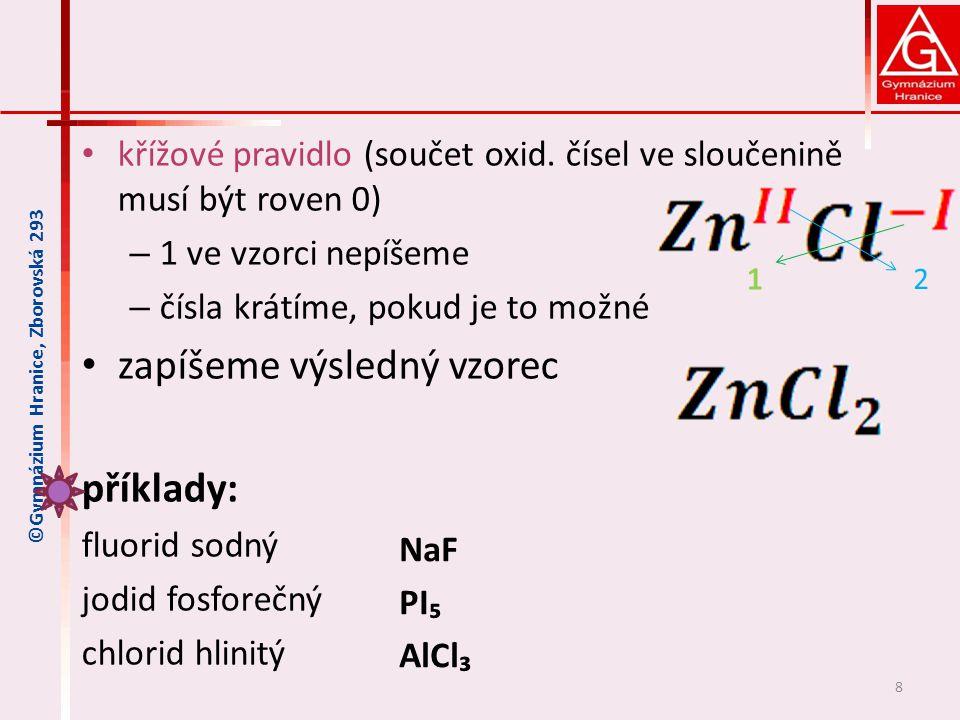křížové pravidlo (součet oxid. čísel ve sloučenině musí být roven 0) – 1 ve vzorci nepíšeme – čísla krátíme, pokud je to možné zapíšeme výsledný vzore