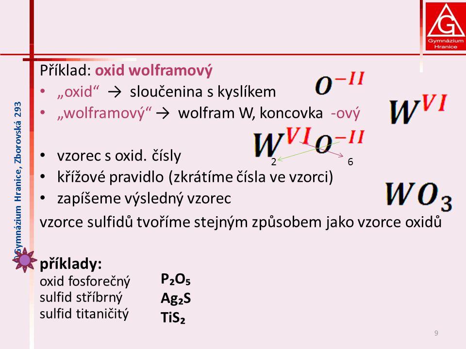 """Příklad: oxid wolframový """"oxid"""" → sloučenina s kyslíkem """"wolframový"""" → wolfram W, koncovka -ový vzorec s oxid. čísly křížové pravidlo (zkrátíme čísla"""