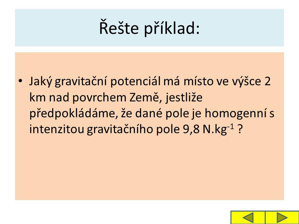 h = 2 km = 2 000 m K = 9,8 N.kg -1 Místo ve výšce 2 km má gravitační potenciál 1,96.10 4 J.kg -1.
