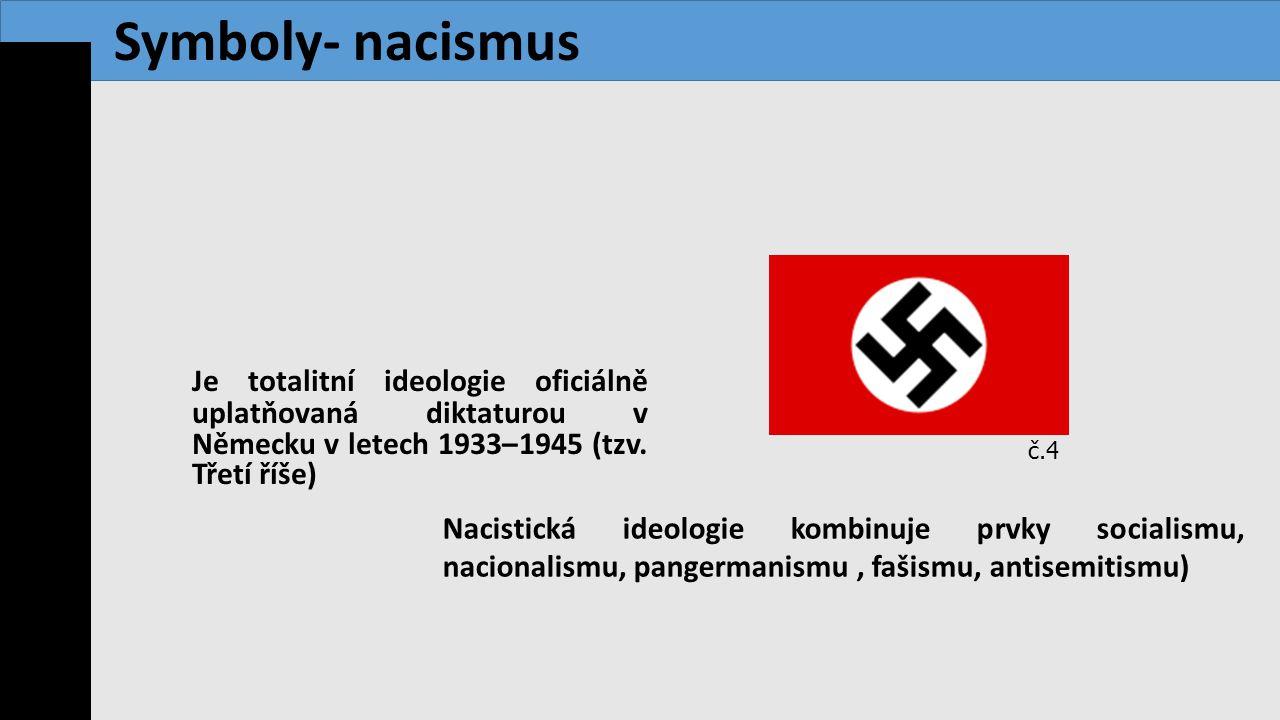 Je totalitní ideologie oficiálně uplatňovaná diktaturou v Německu v letech 1933–1945 (tzv. Třetí říše) Nacistická ideologie kombinuje prvky socialismu