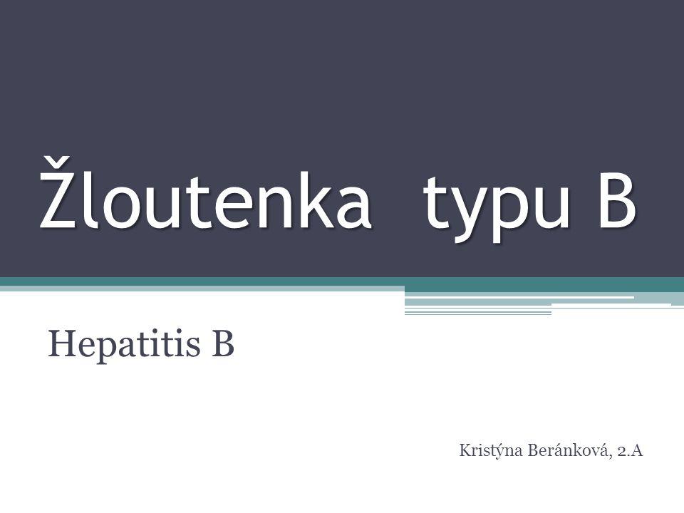 Žloutenka typu B Hepatitis B Kristýna Beránková, 2.A