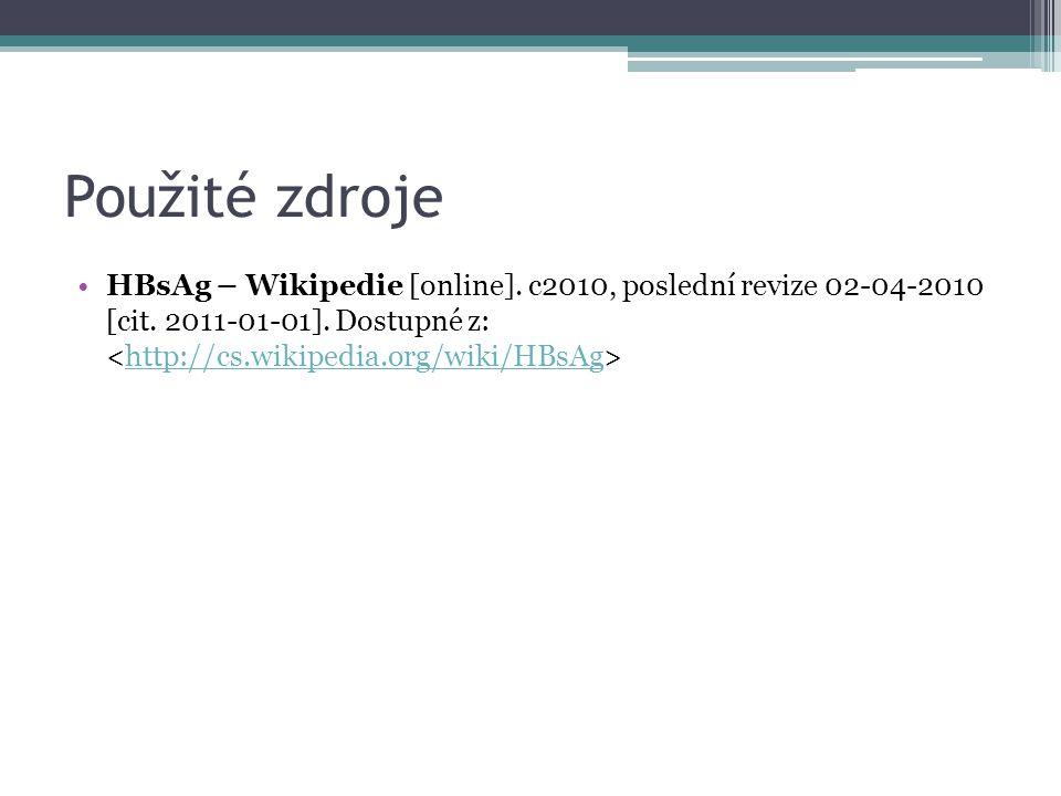 Použité zdroje HBsAg – Wikipedie [online]. c2010, poslední revize 02-04-2010 [cit. 2011-01-01]. Dostupné z: http://cs.wikipedia.org/wiki/HBsAg
