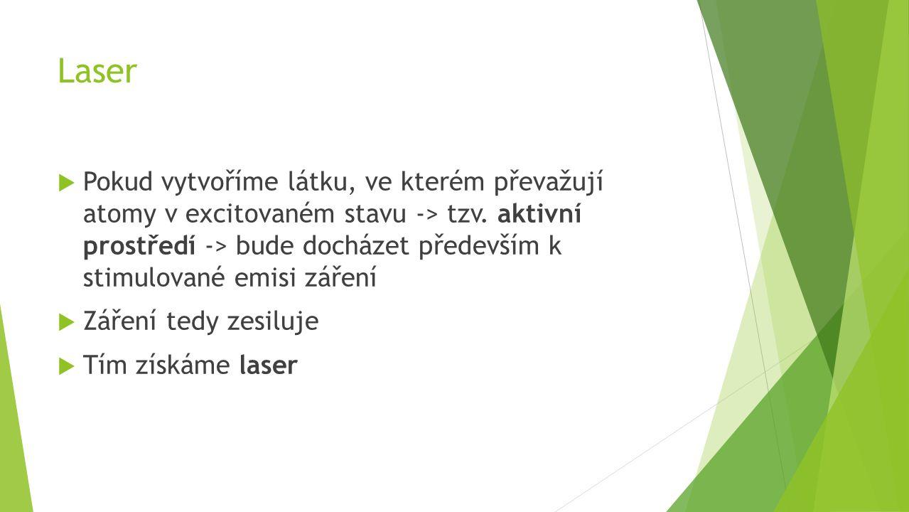 Laser  Pokud vytvoříme látku, ve kterém převažují atomy v excitovaném stavu -> tzv.