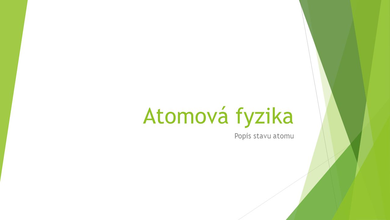 Atomová fyzika Popis stavu atomu