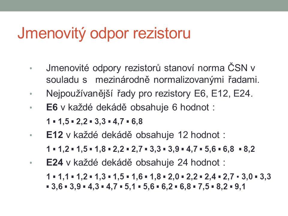 Jmenovitý odpor rezistoru Jmenovité odpory rezistorů stanoví norma ČSN v souladu s mezinárodně normalizovanými řadami.