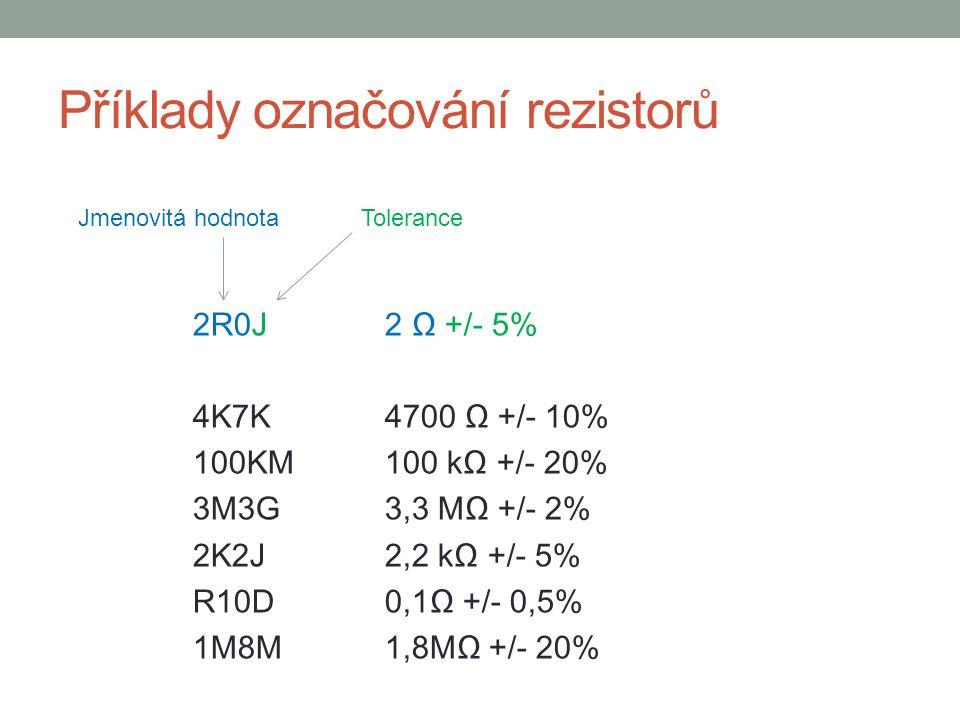 Příklady označování rezistorů 2R0J2 Ω +/- 5% 4K7K4700 Ω +/- 10% 100KM100 kΩ +/- 20% 3M3G3,3 MΩ +/- 2% 2K2J2,2 kΩ +/- 5% R10D0,1Ω +/- 0,5% 1M8M1,8MΩ +/- 20% Jmenovitá hodnotaTolerance