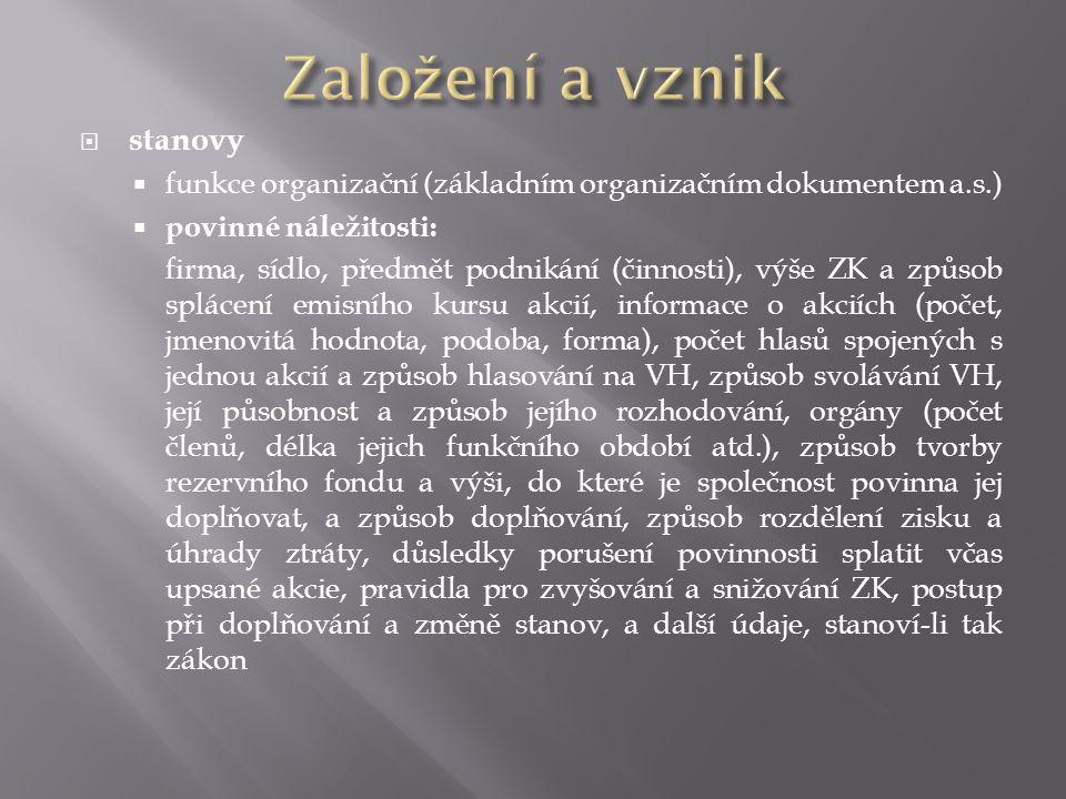  stanovy  funkce organizační (základním organizačním dokumentem a.s.)  povinné náležitosti: firma, sídlo, předmět podnikání (činnosti), výše ZK a z