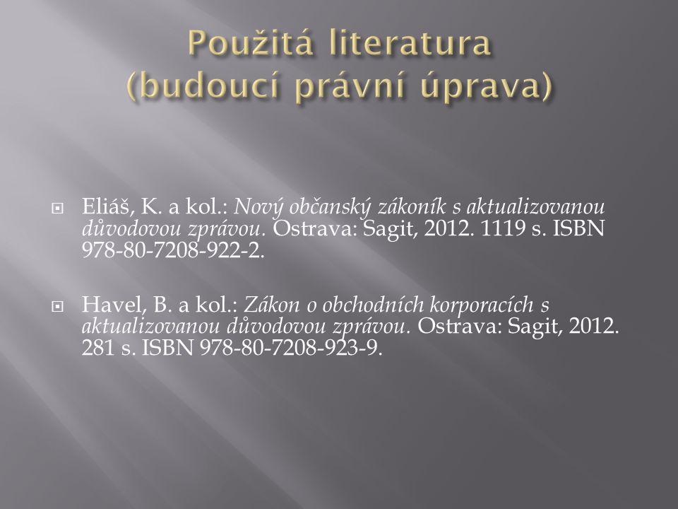  Eliáš, K. a kol.: Nový občanský zákoník s aktualizovanou důvodovou zprávou. Ostrava: Sagit, 2012. 1119 s. ISBN 978-80-7208-922-2.  Havel, B. a kol.