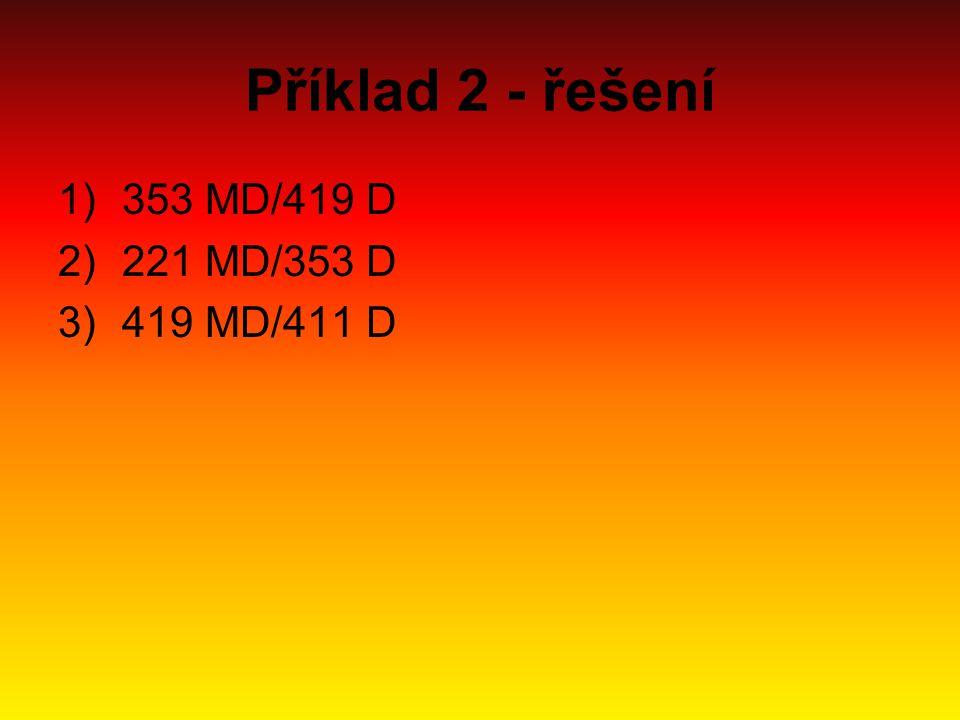 Příklad 2 - řešení 1)353 MD/419 D 2)221 MD/353 D 3)419 MD/411 D